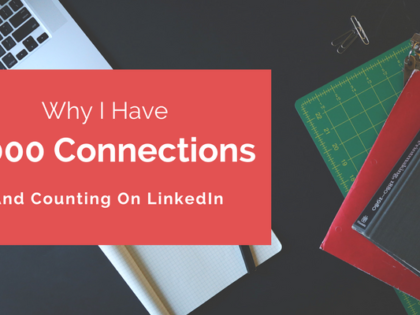 Why I Have 6,000 Connections And Counting On LinkedIn