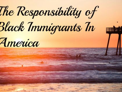 The Responsibility of Black Immigrants In America