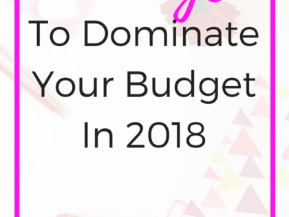 New Year, Better Budget | 10 Ways To Dominate Your Budget In 2018!