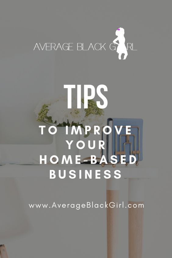 Tips To Improve Your Home Based Business